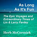 As Long as It's Fun, the Epic Voyages and Extraordinary Times of Lin and Larry Pardey Audiobook by Herb McCormick Narrated by Russell Stamets