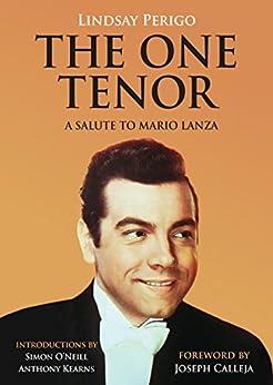 The One Tenor: A Salute to Mario Lanza by [Perigo, Lindsay]
