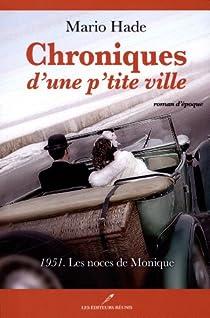 Chroniques d'une p'tite ville, tome 2 : 1951. Les noces de Monique par Hade