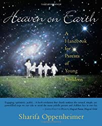 Heaven on Earth: A Handbook for Parents of Young Children by Sharifa Oppenheimer (2006-08-01)