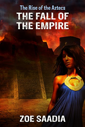 The Fall of the Empire (The Rise of the Aztecs Book 5) (The Rise & Rule Of Ancient Empires)