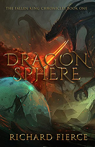 Dragonsphere (The Fallen King Chronicles Book 1) by [Fierce, Richard]