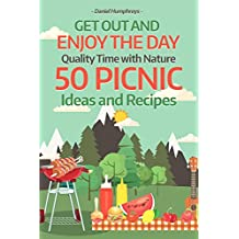 Get Out and Enjoy the Day: Quality Time with Nature; 50 Picnic Ideas and Recipes