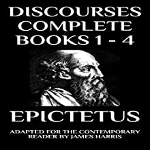 Discourses: Complete Books 1-4: Adapted for the Contemporary Reader (Harris Classics) Audiobook by Epictetus, James Harris Narrated by Greg Douras
