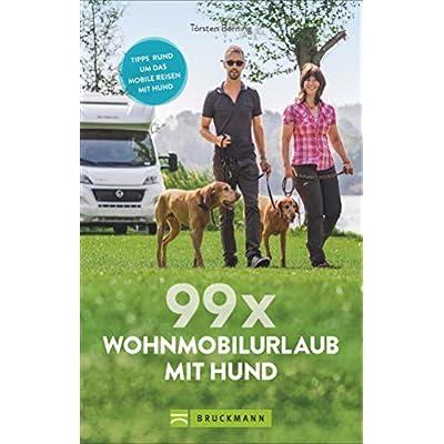 99 x Wohnmobil mit Hund: Der perfekte Wohnmobilführer für alle, die mit Ihrem Vierbeiner verreisen wollen.: Stellplätze…