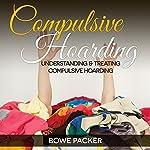 Compulsive Hoarding: Understanding & Treating Compulsive Hoarding | Bowe Packer