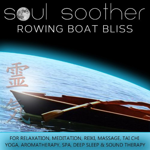 (Rowing Boat Bliss for Relaxation, Meditation, Reiki, Massage, Tai Chi, Yoga, Aromatherapy, Spa, Deep Sleep and Sound Therapy)