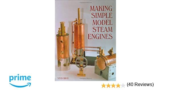 Making Simple Model Steam Engines: Stan Bray: 8601200851892 ...
