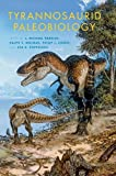 Tyrannosaurid Paleobiology (Life of the Past)