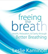 Freeing the Breath: Health, Relaxation & Clarity Through Better Breathing