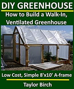 diy greenhouse how to build a walk in ventilated