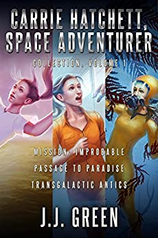 Carrie Hatchett, Space Adventurer Books 1 - 3 by [Green, J.J.]
