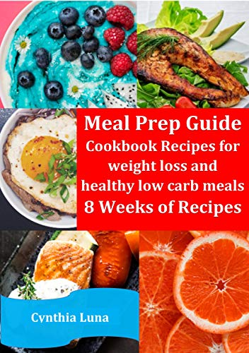 Meal Prep Guide Cookbook Recipes For Weight Loss And Healthy Low