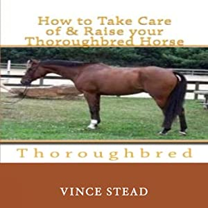 How to Take Care of and Raise Your Thoroughbred Horse Audiobook
