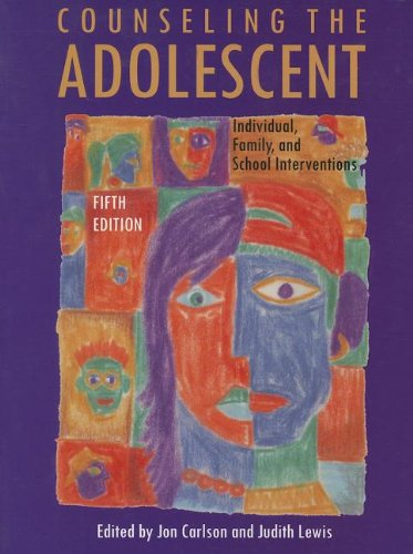 Counseling the Adolescent: Individual, Family and School Interventions