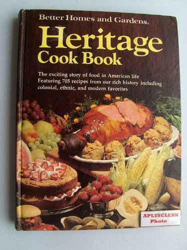 Better Homes and Gardens Heritage Cook Book. The exciting story of food in American life. Featuring 705 recipes from our rich history including colonial, ethnic, and modern favorites. 1975