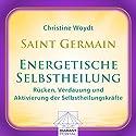 Saint Germain: Energetische Selbstheilung - Rücken, Verdauung und Aktivierung der Selbstheilungskräfte Hörbuch von Christine Woydt Gesprochen von: Christine Woydt