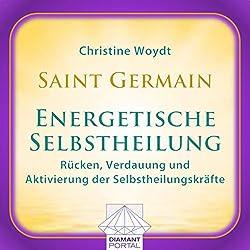 Saint Germain: Energetische Selbstheilung - Rücken, Verdauung und Aktivierung der Selbstheilungskräfte