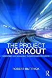 img - for The Project Workout: The Ultimate Guide to Directing and Managing Business-Led Projects book / textbook / text book