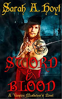 Sword And Blood (Vampire Musketeer Book 1) by [Hoyt, Sarah, Marques, Sarah]