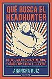 Qué busca el headhunter: Lo que saben los cazatalentos y cómo emplearlo a tu favor (Conecta)
