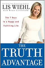 The Truth Advantage: The 7 Keys to a Happy and Fulfilling Life Kindle Edition