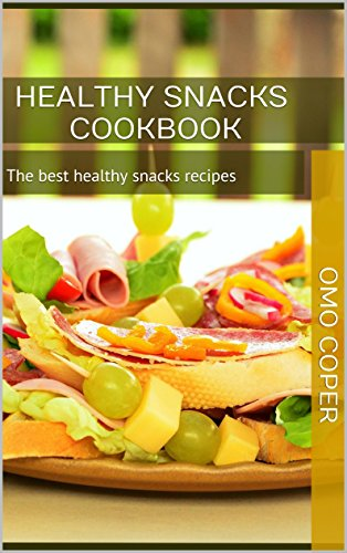 Low Carb Cookbook: The best healthy snacks recipes (Healthy snacks, healthy recipes, snack for work) by Omo Coper