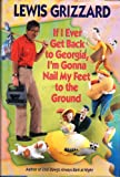 If I Ever Get Back to Georgia, I'm Gonna Nail My Feet to the Ground, Lewis Grizzard, 0394587251