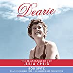 Dearie: The Remarkable Life of Julia Child | Bob Spitz