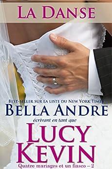 La Danse: Quatre mariages et un fiasco - 2 (The Wedding Dance French Edition) by [Kevin, Lucy, Andre, Bella]