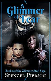 A Glimmer of Fear, Book 2 of the Glimmer Steel Saga by [Pierson, Spencer]
