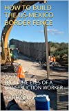 HOW TO BUILD THE US-MEXICO BORDER FENCE