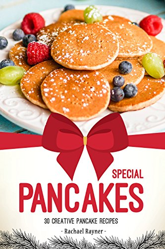 Special Pancakes: 30 Creative Pancake Recipes by Rachael Rayner