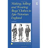 Making, Selling and Wearing Boys' Clothes in Late-Victorian England (The History of Retailing and Consumption)
