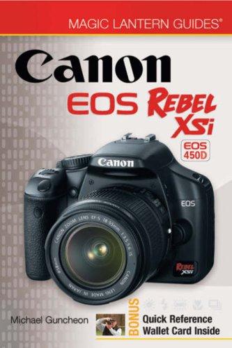 Magic Lantern Guides®: Canon EOS Rebel XSi EOS 450D Canon Rebel Xsi Manual