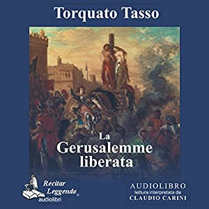 La Gerusalemme liberata [Jerusalem Delivered ] Audiobook