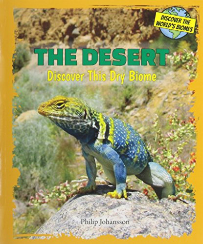 The Desert: Discover This Dry Biome (Discover the World's Biomes)
