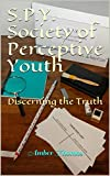 S.P.Y.  Society of Perceptive Youth: Discerning the Truth