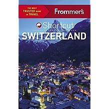 Frommer's Shortcut Switzerland (Shortcut Guide)