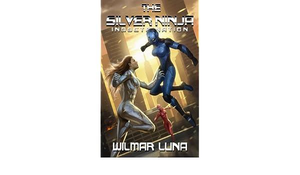 The Silver Ninja: Indoctrination (The Silver Ninja Prototype ...