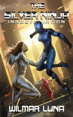 The Silver Ninja: Indoctrination (The Silver Ninja Prototype Book 2)