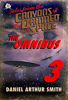 Tales from the Canyons of the Damned: Omnibus No. 3 by [Smith, Daniel Arthur, Cawdron, Peter, Peralta, Samuel, Beauchamp, Nathan M., Meek, A.K., Lauderdale, Kevin, LaVelle, Jason, Pourteau, Chris, Swardstrom, Will, Howard, Ernie]
