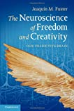 The Neuroscience of Freedom and Creativity: Our Predictive Brain, Joaquín M. Fuster, 1107027756