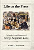 img - for Life on the Press: The Popular Art and Illustrations of George Benjamin Luks by Robert L. Gambone (2009-06-08) book / textbook / text book