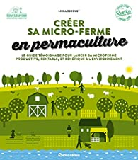 Créer sa micro-ferme en permaculture par Linda Bedouet