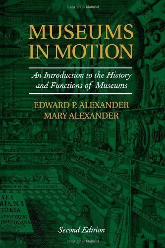 Museums in Motion: An Introduction to the History and Functions of Museums (American Association for State & Local History) 2nd (second) Edition by Alexander, Mary published by AltaMira Press (2007) - Altamira Press