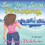 See You Soon Broadway: Broadway Series, Book 1 | Melissa P Baldwin
