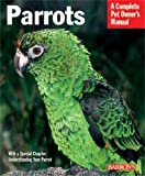Parrots (Complete Pet Owner s Manual)