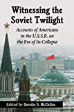 Witnessing the Twilight of the Soviets, Dorothy S. McClellan, 0786479442