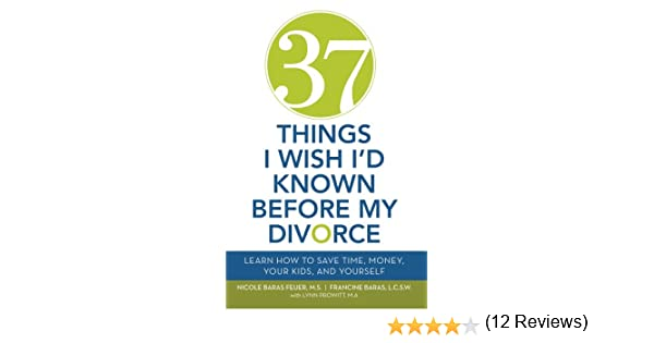 Amazon 37 things i wish id known before my divorce learn how amazon 37 things i wish id known before my divorce learn how to save time money your kids and yourself ebook nicole baras feuer francine baras solutioingenieria Images